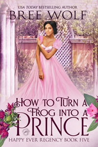 How to Turn a Frog into a Prince (Happy Ever Regency Book 5)